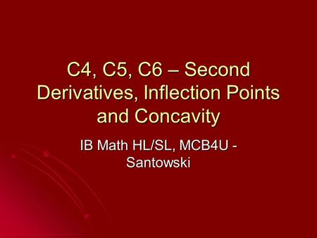 C4, C5, C6 – Second Derivatives, Inflection Points and Concavity