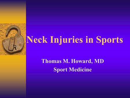 Neck Injuries in Sports Thomas M. Howard, MD Sport Medicine.