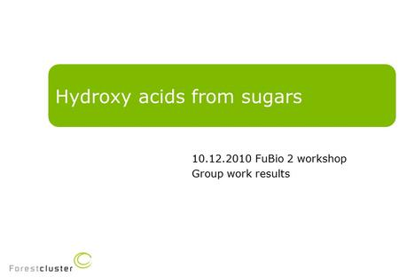 Hydroxy acids from sugars 10.12.2010 FuBio 2 workshop Group work results.