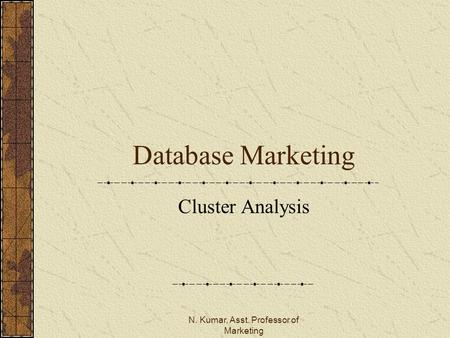 N. Kumar, Asst. Professor of Marketing Database Marketing Cluster Analysis.
