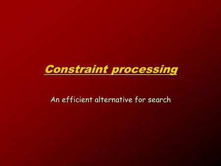 Constraint processing An efficient alternative for search.