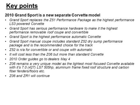 Key points 2010 Grand Sport is a new separate Corvette model Grand Sport replaces the Z51 Performance Package as the highest performance LS3 powered Corvette.