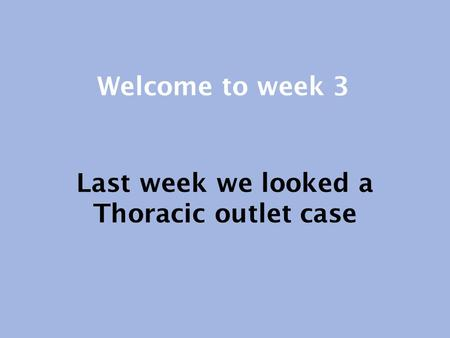 Last week we looked a Thoracic outlet case