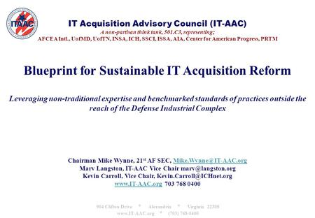 IT Acquisition Advisory Council (IT-AAC) A non-partisan think tank, 501.C3, representing; AFCEA Intl., UofMD, UofTN, INSA, ICH, SSCI, ISSA, AIA, Center.