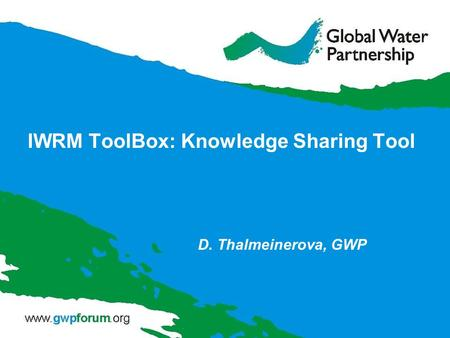 IWRM ToolBox: Knowledge Sharing Tool D. Thalmeinerova, GWP.