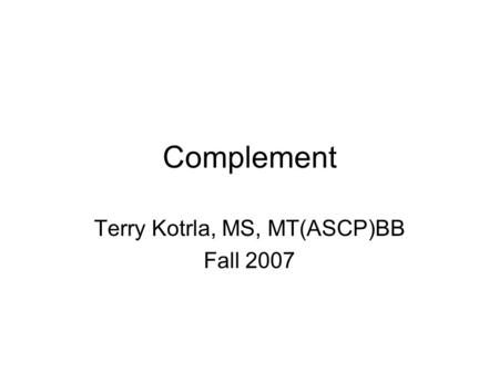 Complement Terry Kotrla, MS, MT(ASCP)BB Fall 2007.