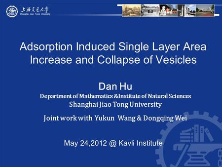 Adsorption Induced Single Layer Area Increase and Collapse of Vesicles May Kavli Institute Dan Hu Department of Mathematics &Institute of Natural.