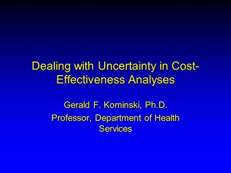 Dealing with Uncertainty in Cost-Effectiveness Analyses