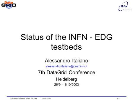 Alessandro Italiano INFN – CNAF 26/09/2003 1/5 Status of the INFN - EDG testbeds Alessandro Italiano 7th DataGrid Conference.
