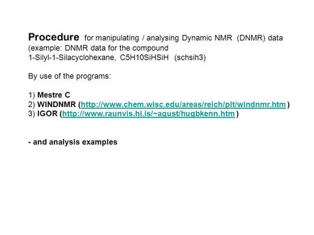 Procedure for manipulating / analysing Dynamic NMR (DNMR) data (example: DNMR data for the compound 1-Silyl-1-Silacyclohexane, C5H10SiHSiH (schsih3) By.