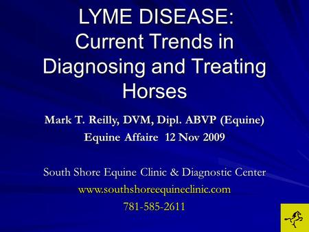 LYME DISEASE: Current Trends in Diagnosing and Treating Horses LYME DISEASE: Current Trends in Diagnosing and Treating Horses Mark T. Reilly, DVM, Dipl.