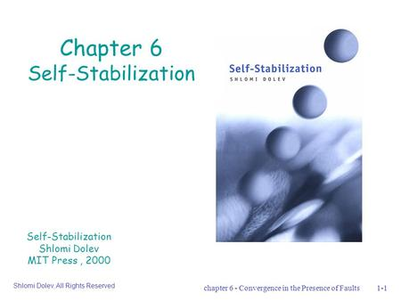 Chapter 6 - Convergence in the Presence of Faults1-1 Chapter 6 Self-Stabilization Self-Stabilization Shlomi Dolev MIT Press, 2000 Shlomi Dolev, All Rights.