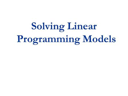 Solving Linear Programming Models. Topics Computer Solution Sensitivity Analysis.