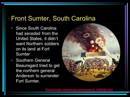 Front Sumter, South Carolina Since South Carolina had seceded from the United States, it didn't want Northern soldiers on its land at Fort Sumter Southern.