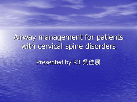 Airway management for patients with cervical spine disorders Presented by R3 吳佳展.