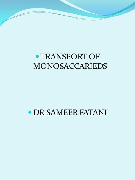 TRANSPORT OF MONOSACCARIEDS DR SAMEER FATANI. TRANSPORT OF MONOSACCHARIDES Digestion of di- and polysaccharides results in the following MONOSACCHARIDES: