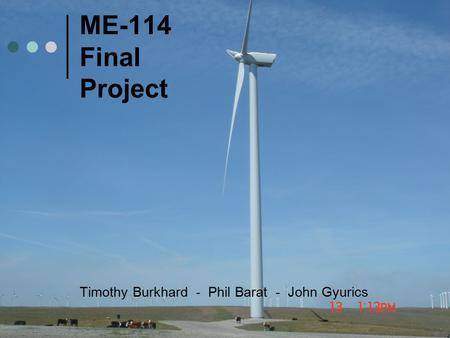1 ME-114 Final Project Timothy Burkhard - Phil Barat - John Gyurics.