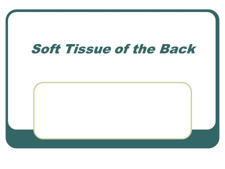 Soft Tissue of the Back.