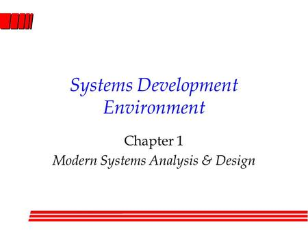 Systems Development Environment Chapter 1 Modern Systems Analysis & Design.