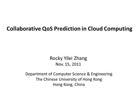 Collaborative QoS Prediction in Cloud Computing Department of Computer Science & Engineering The Chinese University of Hong Kong Hong Kong, China Rocky.