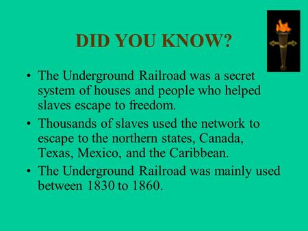 DID YOU KNOW? The Underground Railroad was a secret system of houses and people who helped slaves escape to freedom. Thousands of slaves used the network.
