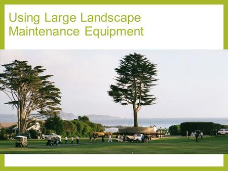 Using Large Landscape Maintenance Equipment. Next Generation Science/Common Core Standards Addressed! CCSS.ELA Literacy.RST.9‐10.1 Cite specific textual.