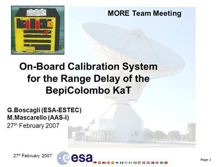 Page 1 27 th February 2007 On-Board Calibration System for the Range Delay of the BepiColombo KaT G.Boscagli (ESA-ESTEC) M.Mascarello (AAS-I) 27 th February.