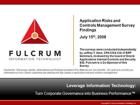 Leverage InformationTechnology: Turn Corporate Governance into Business Performance™ Copyright ©. Fulcrum Information Technology, Inc. Application Risks.