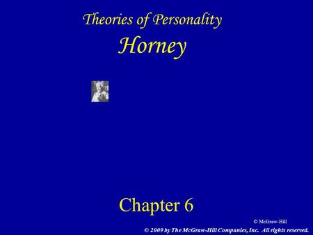 © McGraw-Hill Theories of Personality Horney Chapter 6 © 2009 by The McGraw-Hill Companies, Inc. All rights reserved.