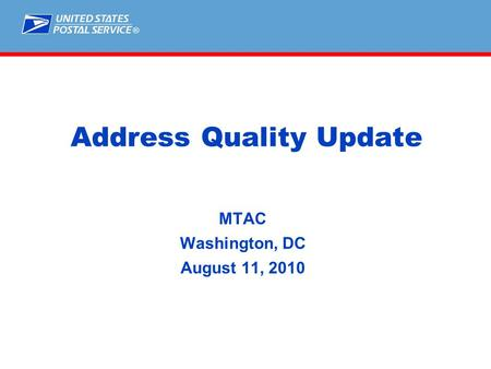 ® Address Quality Update MTAC Washington, DC August 11, 2010.