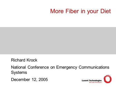 More Fiber in your Diet Richard Krock National Conference on Emergency Communications Systems December 12, 2005.