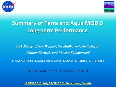 Summary of Terra and Aqua MODIS Long-term Performance Jack Xiong 1, Brian Wenny 2, Sri Madhaven 2, Amit Angal 3, William Barnes 4, and Vincent Salomonson.