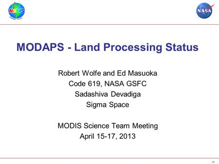 1 MODAPS - Land Processing Status Robert Wolfe and Ed Masuoka Code 619, NASA GSFC Sadashiva Devadiga Sigma Space MODIS Science Team Meeting April 15-17,