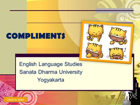 COMPLIMENTS English Language Studies Sanata Dharma University Yogyakarta Click to start.