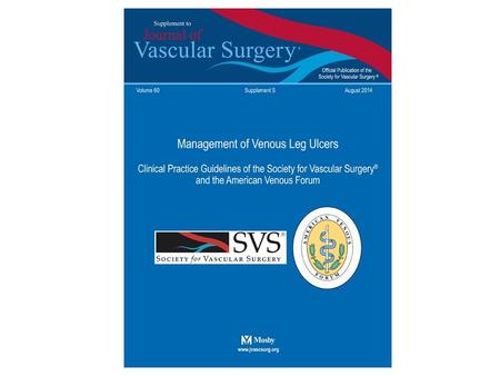 SVS – AVF Clinical Practice Guidelines Venous Ulcer SVS – AVF Venous Ulcer Clinical Practice Guidelines Task Force – Multispecialty committee members.