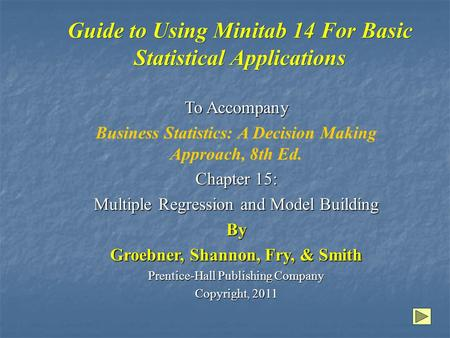 Guide to Using Minitab 14 For Basic Statistical Applications To Accompany Business Statistics: A Decision Making Approach, 8th Ed. Chapter 15: Multiple.