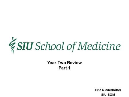 Eric Niederhoffer SIU-SOM Year Two Review Part 1.