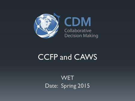 CCFP and CAWS WET Date: Spring 2015. Overview Operational Bridging Concept Evolution of CCFP Collaborative Aviation Weather Statement Timeline of Implementation.