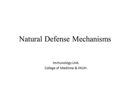 Natural Defense Mechanisms. Immunology Unit. College of Medicine & KKUH.