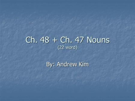 Ch. 48 + Ch. 47 Nouns (22 word) By: Andrew Kim. carcer, carceris M= prison Noun [cancel, carcer, carceral, carceral state, disincarcerate, impact incarceration;