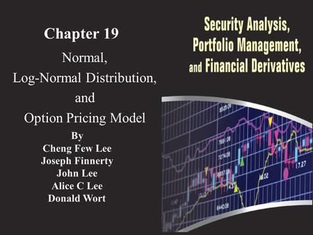 Chapter 19 Normal, Log-Normal Distribution, and Option Pricing Model By Cheng Few Lee Joseph Finnerty John Lee Alice C Lee Donald Wort.