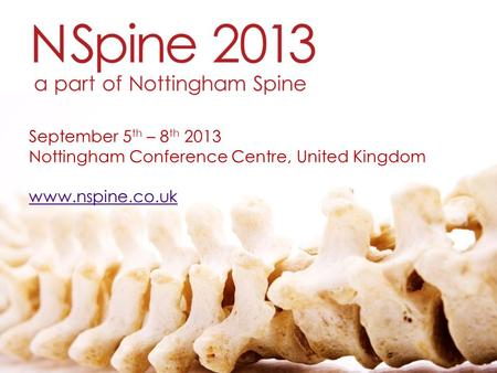 September 5th – 8th 2013 Nottingham Conference Centre, United Kingdom www.nspine.co.uk.