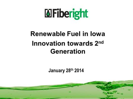 January 28 th 2014 Renewable Fuel in Iowa Innovation towards 2 nd Generation.
