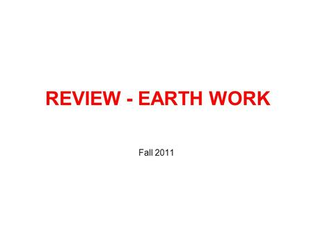 REVIEW - EARTH WORK Fall 2011. STEPS FOR EARTH WORK COMPUTATION Define Typical Cross Section Apply Typical Cross Section: Every Station Station at pluses.