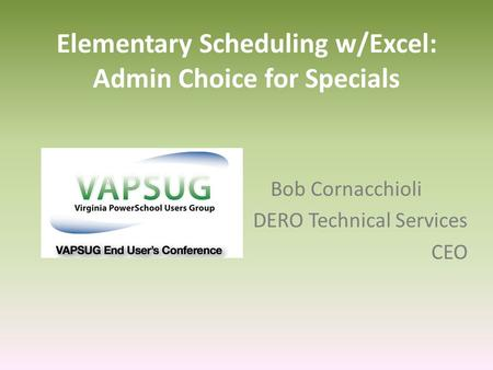 Elementary Scheduling w/Excel: Admin Choice for Specials Bob Cornacchioli DERO Technical Services CEO.
