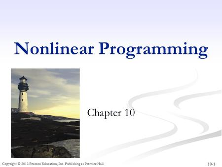 10-1 Copyright © 2013 Pearson Education, Inc. Publishing as Prentice Hall Nonlinear Programming Chapter 10.
