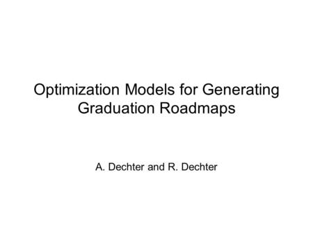 Optimization Models for Generating Graduation Roadmaps A. Dechter and R. Dechter.