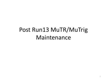 Post Run13 MuTR/MuTrig Maintenance 1. Cathode Cable in mis-contact : South Station-1 Oct-5, Gap-2 2.