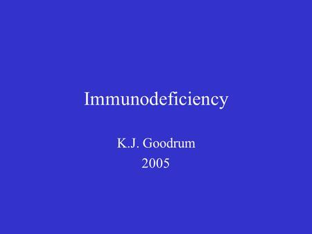 Immunodeficiency K.J. Goodrum 2005. Origins of Immunodeficiency Primary or Congenital –Inherited genetic defects in immune cell development or function,