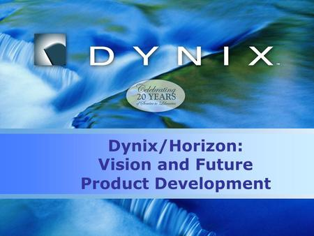 Dynix/Horizon: Vision and Future Product Development.